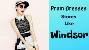 stores like windsor for prom