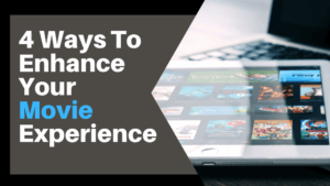 4 Ways To Enhance Your Movie Experience