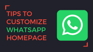 Tips To Customize WhatsApp Homepage