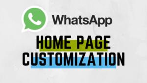 Tips To Customize WhatsApp Homepage