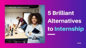 5 Brilliant Alternatives to Internship