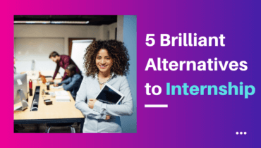 5 Brilliant Alternatives to Internship