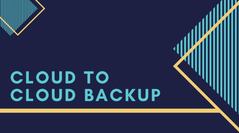 Cloud to Cloud Backup
