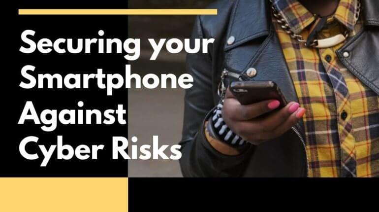 Securing your Smartphone Against Cyber Risks