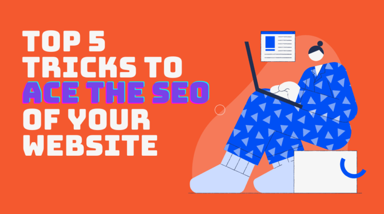 Top 5 Tricks To Ace The Seo Of Your Website