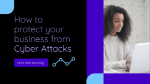 How to protect your business from Cyber Attacks