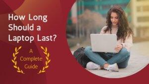 How Long Should a Laptop Last