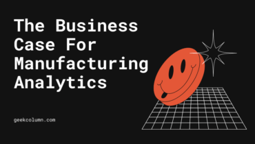 The Business Case For Manufacturing Analytics